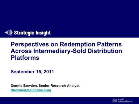Perspectives on Redemption Patterns Across Intermediary-Sold Distribution Platforms September 15, 2011 Dennis Bowden, Senior Research Analyst