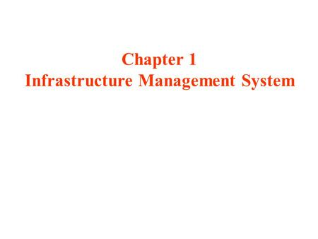 Chapter 1 Infrastructure Management System. Managers and engineers need clear guidelines for life- cycle management of infrastructure systems for water,