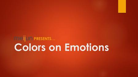 Colors on Emotions PRESENTS…. COLORS Red Orange Yellow Pink Blue Black White Green Gray Brown Purple Silver GoldIvory Beige.