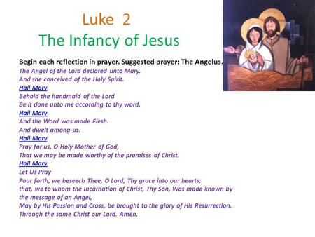 Luke 2 The Infancy of Jesus Begin each reflection in prayer. Suggested prayer: The Angelus. The Angel of the Lord declared unto Mary. And she conceived.