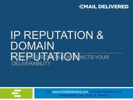 Visit www.EmailDelivered.com for Email Marketing and Deliverability Tips, Tools, & Trainingwww.EmailDelivered.com IP REPUTATION & DOMAIN REPUTATION HOW.