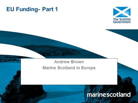 EU Funding- Part 1 Andrew Brown Marine Scotland in Europe.