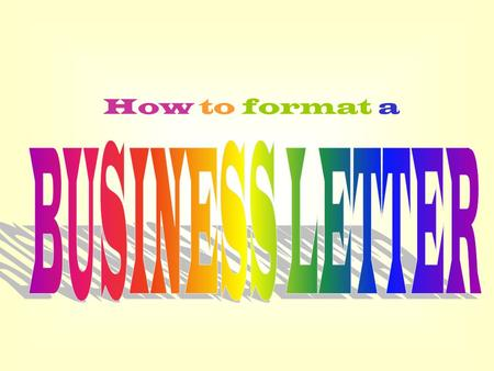 How to format a BUSINESS LETTER.