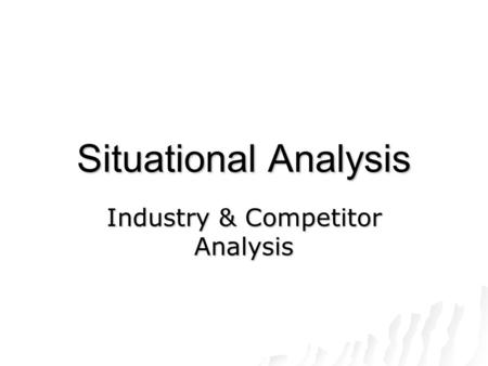 Situational Analysis Industry & Competitor Analysis.