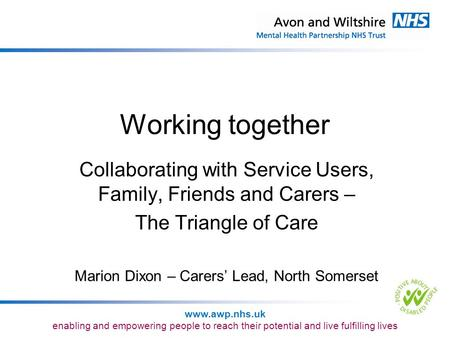 Working together Collaborating with Service Users, Family, Friends and Carers – The Triangle of Care Marion Dixon – Carers' Lead, North Somerset.
