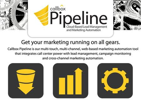 Copyright © 2013 Callbox. All rights reserved.. Lead Management Sales Funnel – Track leads from capture to close Contact Info and History – Store and.