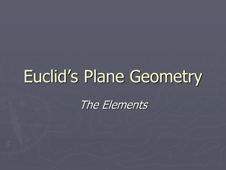 Euclid's Plane Geometry The Elements. Euclid 300's BCE ► Teacher at Museum and Library in Alexandria, founded by Ptolemy in 300 BCE. ► Best known for.