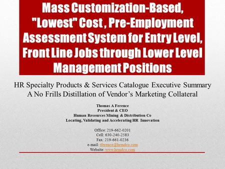 Mass Customization-Based, Lowest Cost, Pre-Employment Assessment System for Entry Level, Front Line Jobs through Lower Level Management Positions HR.