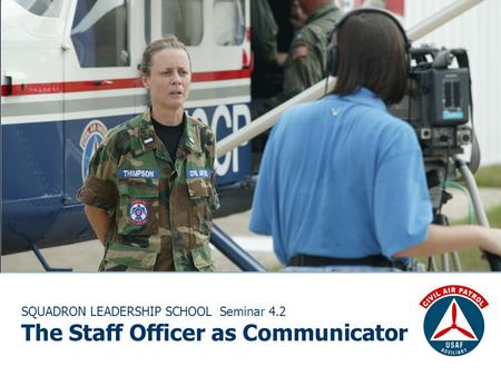 SQUADRON LEADERSHIP SCHOOL Seminar 4.2 The Staff Officer as Communicator.