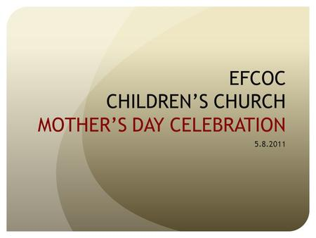 EFCOC CHILDREN'S CHURCH MOTHER'S DAY CELEBRATION 5.8.2011.