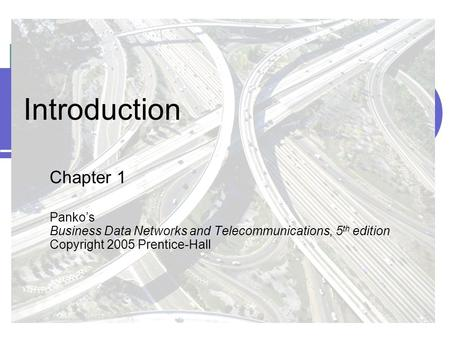 Introduction Chapter 1 Panko's Business Data Networks and Telecommunications, 5th edition Copyright 2005 Prentice-Hall.