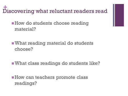 + Discovering what reluctant readers read How do students choose reading material? What reading material do students choose? What class readings do students.