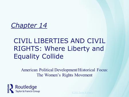 Chapter 14 CIVIL LIBERTIES AND CIVIL RIGHTS: Where Liberty and Equality Collide American Political Development/Historical Focus: The Women's Rights Movement.
