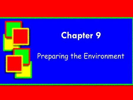 Chapter 9 Preparing the Environment. Value of Planned Space  The goals for well-planned space include providing  a physically safe environment  areas.