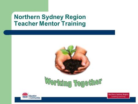 Northern Sydney Region Teacher Mentor Training. Course Outline Introduction Role and Qualities of Mentors Boundaries and Confidentiality Effective Communication.