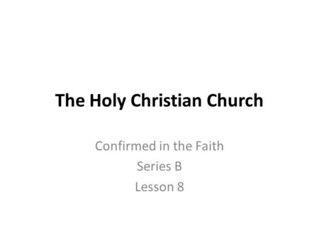 The Holy Christian Church Confirmed in the Faith Series B Lesson 8.