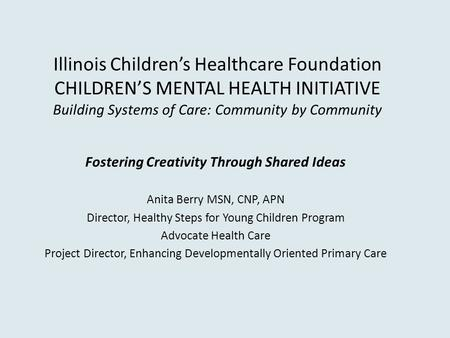 Illinois Children's Healthcare Foundation CHILDREN'S MENTAL HEALTH INITIATIVE Building Systems of Care: Community by Community Fostering Creativity Through.