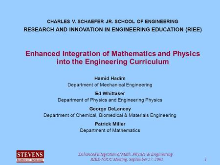 Enhanced Integration of Math, Physics & Engineering RIEE-NJCC Meeting, September 27, 2005 1 Enhanced Integration of Mathematics and Physics into the Engineering.