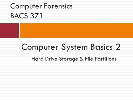 Computer System Basics 2 Hard Drive Storage & File Partitions Computer Forensics BACS 371.