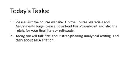 Today's Tasks: 1.Please visit the course website. On the Course Materials and Assignments Page, please download this PowerPoint and also the rubric for.