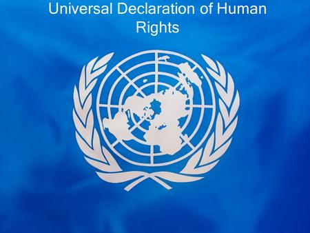 Universal Declaration of Human Rights. List what you believe are basic human rights Choose your top 3 most important.