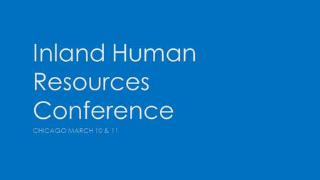 Inland Human Resources Conference CHICAGO MARCH 10 & 11.