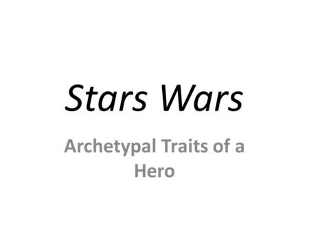 Stars Wars Archetypal Traits of a Hero. Other Hero Archetypal Traits.