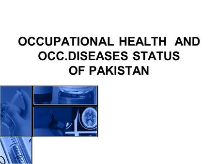 <strong>OCCUPATIONAL</strong> HEALTH AND OCC.DISEASES STATUS OF PAKISTAN.