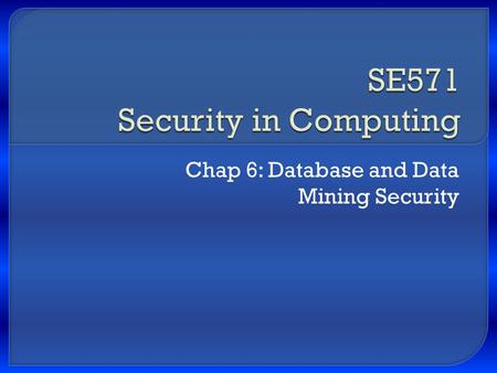 Chap 6: Database and Data Mining Security.  Integrity for databases: record integrity, data correctness, update integrity  Security for databases: access.