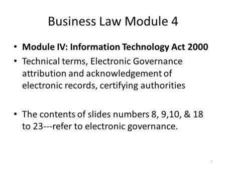 Business Law Module 4 Module IV: Information Technology Act 2000 Technical terms, Electronic Governance attribution and acknowledgement of electronic records,