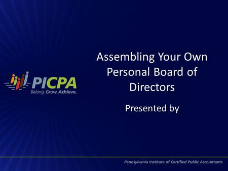 Assembling Your Own Personal Board of Directors Presented by.