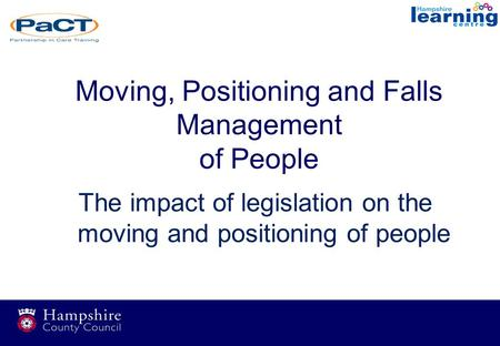 Moving, Positioning and Falls Management of People The impact of legislation on the moving and positioning of people.