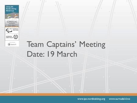Www.ipc.nordicskiing.org www.surnadal-il.no Team Captains' Meeting Date: 19 March.