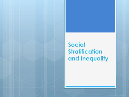 Social Stratification and Inequality. Social stratification =  The ranking of people in a society into a hierarchy based on class, gender, ethnicity.