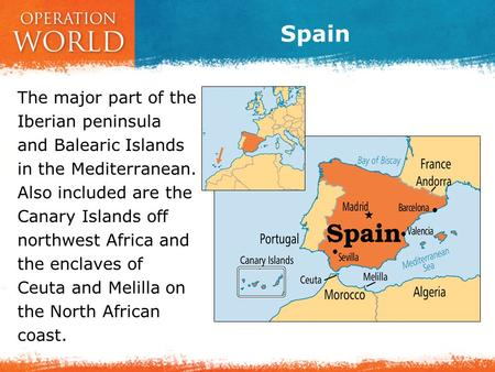 Spain The major part of the Iberian peninsula and Balearic Islands in the Mediterranean. Also included are the Canary Islands off northwest Africa and.