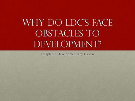 Why do ldc's face obstacles to development? Chapter 9: Development Key Issue 4.