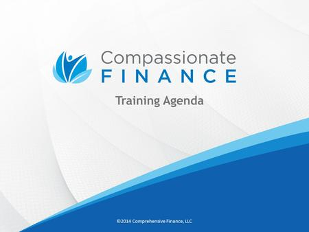 Training Agenda ©2014 Comprehensive Finance, LLC.