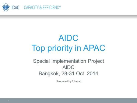 AIDC Top priority in APAC Special Implementation Project AIDC Bangkok, 28-31 Oct. 2014 Prepared by F.Lecat 1.
