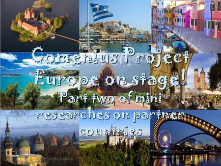 Comenius Project Europe on stage! Part two of mini researches on partner countries.