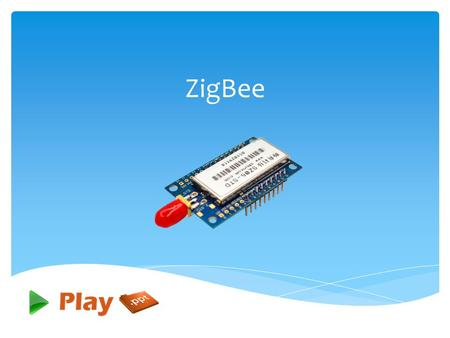 ZigBee.  ZigBee is a specification for a suite of high level communication protocols used to create personal area networks built from small, low-power.