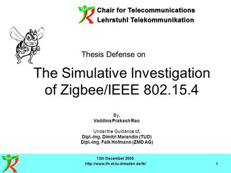 1 The Simulative Investigation of Zigbee/IEEE 802.15.4 By, Vaddina Prakash Rao Under the Guidance of, Dipl.-Ing. Dimitri.