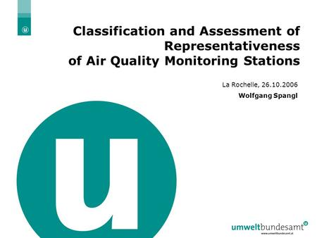 26.10. 2006 | Folie 1 Classification and Assessment of Representativeness of Air Quality Monitoring Stations La Rochelle, 26.10.2006 Wolfgang Spangl.