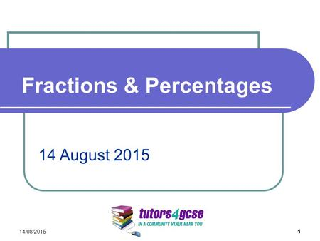 Fractions & Percentages 14/08/2015 1 14 August 2015.
