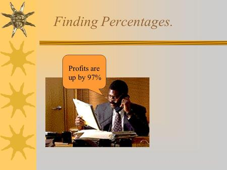 Finding Percentages. Profits are up by 97%.