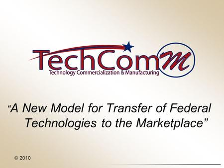 """ A New Model for Transfer of Federal Technologies to the Marketplace"" © 2010."
