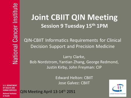 QIN-CBIIT Informatics Requirements for Clinical Decision Support and Precision Medicine QIN Meeting April 13-14 th 2051 Joint CBIIT QIN Meeting Session.