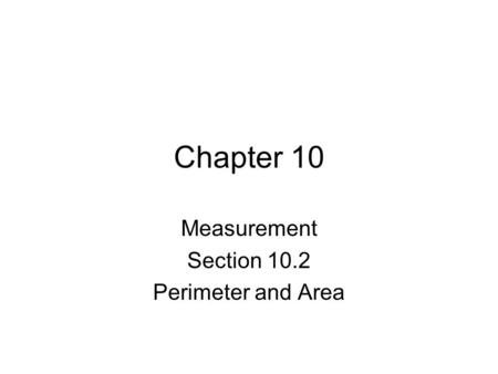 Chapter 10 Measurement Section 10.2 Perimeter and Area.