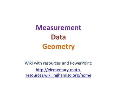 Measurement Data Geometry Wiki with resources and PowerPoint:  resources.wiki.inghamisd.org/home.