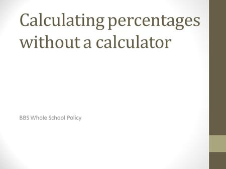 Calculating percentages without a calculator BBS Whole School Policy.