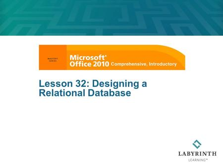 Lesson 32: Designing a Relational Database. 2 Lesson Objectives After studying this lesson, you will be able to:  Identify and apply principles for good.